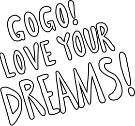 GOGO! LOVE YOUR DREAMES
