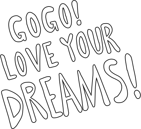GOGO LOVE YOUR DREAMES!